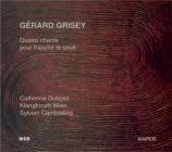 GRISEY - Cambreling - Quatre chants pour franchir le seuil