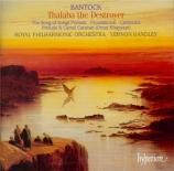 BANTOCK - Handley - The song of songs : prelude