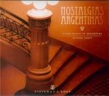 Nostalgias Argentinas Piano Music of Argentina