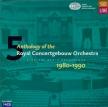 Anthology of the Royal Concertgebouw Orchestra Vol.5 : 1980-1990